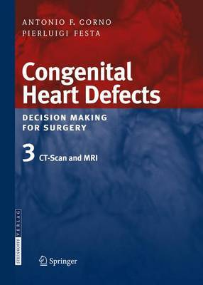 Congenital Heart Defects. Decision Making for Surgery: Volume 3: Congenital Heart Defects. Decision Making for Surgery CT-scan and MRI