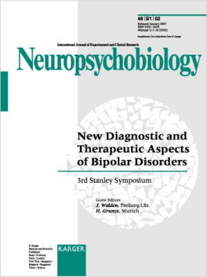 New Diagnostic and Therapeutic Aspects of Bipolar Disorders: 3rd Stanley Symposium, Andechs, November 2001. Supplement Issue: Neuropsychobiology 2002, Vol. 46, Suppl. 1