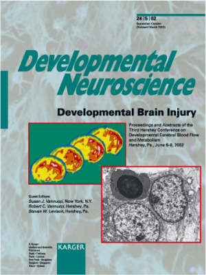 Developmental Brain Injury: 3rd Hershey Conference on Developmental Cerebral Blood Flow and Metabolism, Hershey, Pa., June 2002: Proceedings and Abstracts. Special Topic Issue: Developmental Neuroscience 2002, Vol. 24, No. 5
