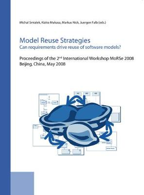 Model Reuse Strategies. Can Requirements Drive Reuse of Software Models?: Proceedings of the Second International Workshop Morse 2008, Beijing, China, May 2008