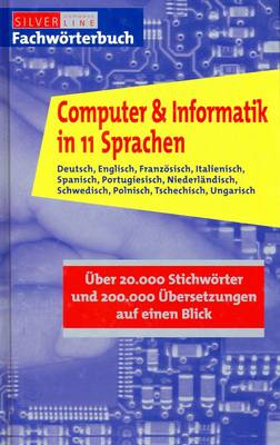 Computer and Information Technology in 11 Languages: German, English, French, Italian, Spanish, Portuguese, Dutch, Swedish, Polish, Czech, Hungarian - Arranged in One Alphabet