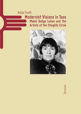 Modernist Visions in Taos: Mabel Dodge Luhan and the Artists of the Stieglitz Circle