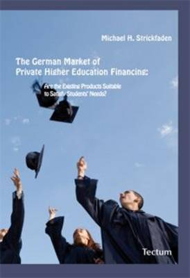 The German Market of Private Higher Education Financing: Are the Existing Products Suitable to Satisfy Students' Needs?