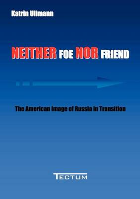 Neither Foe Nor Friend: The American Image of Russia in Transition