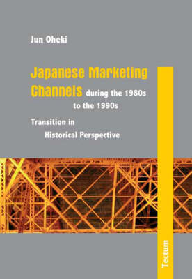 Japanese Marketing Channels During the 1980s to the 1990s: Transition in Historical Perspective