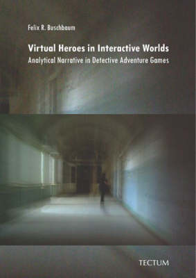 Virtual Heroes in Interactive Worlds: Analytical Narrative in Detective Adventure Games