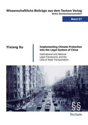 Implementing Climate Protection into the Legal System of China: International and National Legal Frameworks and the Case of Road Transportation