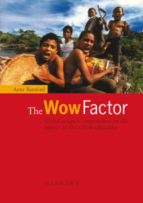 The Wow Factor: Global Research Compendium on the Impact of the Arts in Education