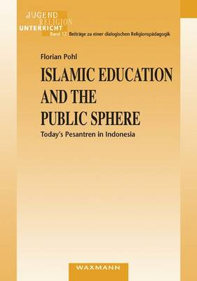 Islamic Education and the Public Sphere: Today's Pesantren in Indonesia