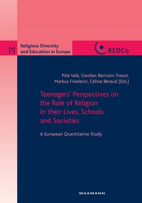 Teenagers' Perspectives on the Role of Religion in Their Lives, Schools and Societies: A European Quantitative Study