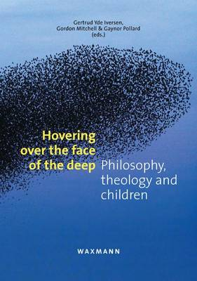 Hovering Over the Face of the Deep: Philosophy, Theology and Children