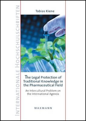 The Legal Protection of Traditional Knowledge in the Pharmaceutical Field: An Intercultural Problem on the International Agenda