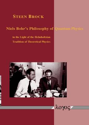 Niels Bohr's Philosophy of Quantum Physics in the Light of the Helmholtzian Tradition of Theoretical Physics