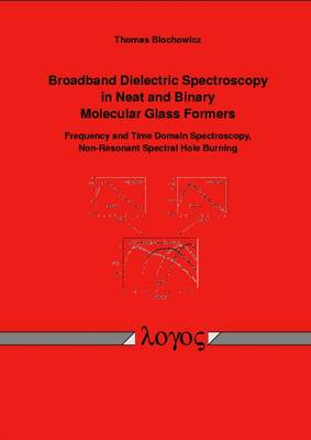 Broadband Dielectric Spectroscopy in Neat and Binary Molecular Glass Formers: Frequency and Time Domain Spectroscopy, Non-Resonant Spectral Hole Burning