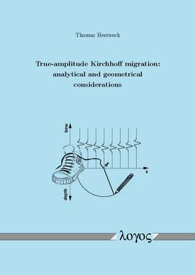 True-Amplitude Kirchhoff Migration: Analytical and Geometrical Considerations