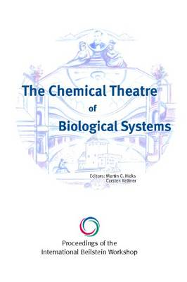 the Chemical Theatre of Biological Systems: Proceedings of the International Beilstein Workshop