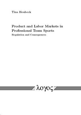Product and Labor Markets in Professional Team Sports Regulation and Consequences
