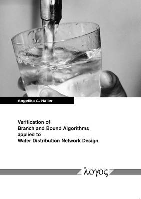 Verification of Branch and Bound Algorithms Applied to Water Distribution Network Design