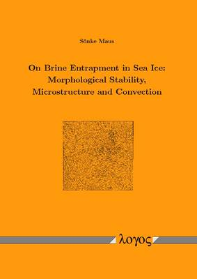 On Brine Entrapment in Sea Ice: Morphological Stability, Microstructure and Convection