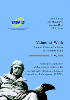Values at Work - Business Professors' Influence on Corporate Values: Final Report on the First Global Research Project of the International Federation of Scholarly Associations of Management (IFSAM)