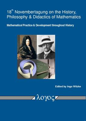 Mathematical Practice and Development Throughout History: Proceedings of the 18th Novembertagung on the History, Philosophy and Didactics of Mathematics