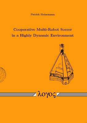 Cooperative Multi-Robot Soccer in a Highly Dynamic Environment