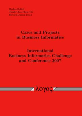 Cases and Projects in Business Informatics: International Business Informatics Challenge and Conference 2007