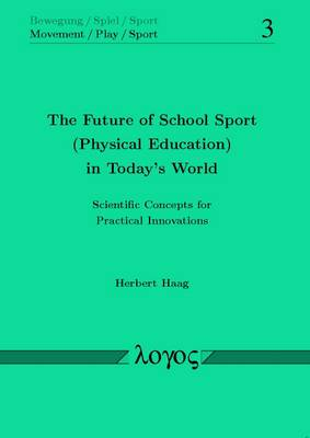 The Future of School Sport (Physical Education) in Today's World: Scientific Concepts for Practical Innovations
