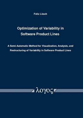 Optimization of Variability in Software Product Lines: A Semi-Automatic Method for Visualization, Analysis, and Restructuring of Variability in Software Product Lines