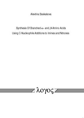 Synthesis of Branched  Alpha- and  Beta-Amino Acids. Using C-Nucleophile Additions to Imines and Nitrones
