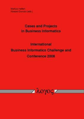 Cases and Projects in Business Informatics - International Business Informatics Challenge and Conference 2008