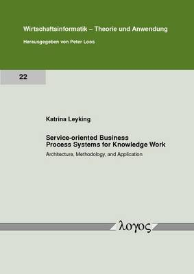 Service-Oriented Business Process Systems for Knowledge Work: Architecture, Methodology, and Application