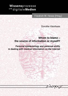 Whom to Blame - The Source of Information or Myself?: Personal Epistemology and Personal Ability in Dealing with Medical Information on the Internet