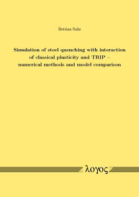 Simulation of Steel Quenching with Interaction of Classical Plasticity and Trip - Numerical Methods and Model Comparison