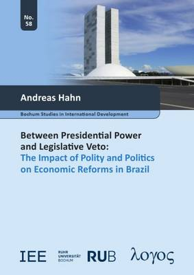 Between Presidential Power and Legislative Veto: The Impact of Polity and Politics on Economic Reforms in Brazil