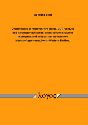 Determinants of Micronutrient Status, DDT Residues and Pregnancy Outcomes: Cross-Sectional Studies in Pregnant and Post Partum Women from Maela Refugee Camp, North-Western Thailand