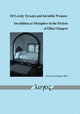 of Lovely Tyrants and Invisible Women: Invalidism as Metaphor in the Fiction of Ellen Glasgow