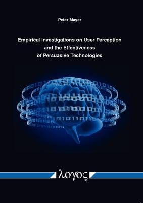 Empirical Investigations on User Perception and the Effectiveness of Persuasive Technologies