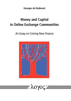 Money and Capital in Online Exchange Communities. An Essay on Coining New Finance
