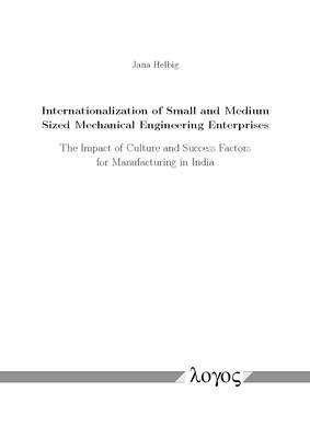 Internationalization of Small and Medium Sized Mechanical Engineering Enterprises: The Impact of Culture and Success Factors for Manufacturing in India