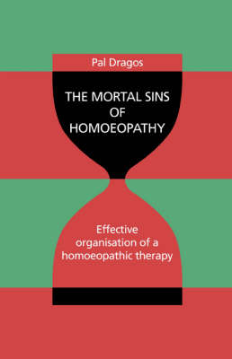 The Mortal Sins of Homoeopathy - Effective Organisation of a Homoeopathic Therapy