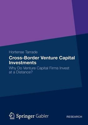 Cross-border Venture Capital Investments: Why Do Venture Capital Firms Invest at a Distance?: 2012