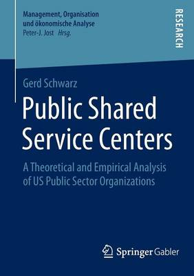 Public Shared Service Centers: A Theoretical and Empirical Analysis of US Public Sector Organizations