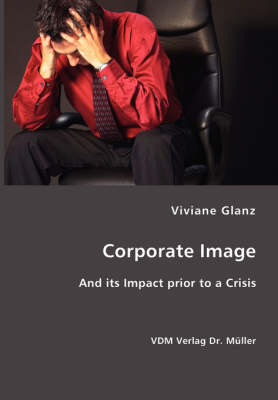 Corporate Image- And Its Impact Prior to a Crisis