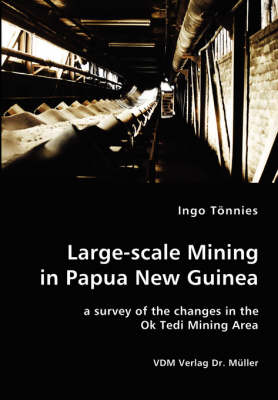 Large-Scale Mining in Papua New Guinea - A Survey of the Changes in the Ok Tedi Mining Area