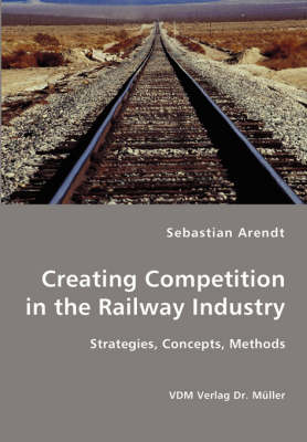 Creating Competition in the Railway Industry