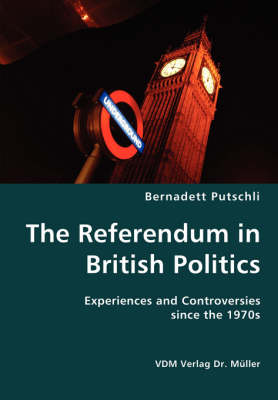 The Referendum in British Politics- Experiences and Controversies Since the 1970s