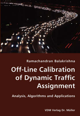 Off-Line Calibration of Dynamic Traffic Assignment- Analysis, Algorithms and Applications