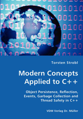 Modern Concepts Applied to C++ - Object Persistence, Reflection, Events, Garbage Collection and Thread Safety in C++