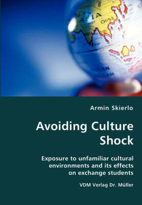 Avoiding Culture Shock- Exposure to Unfamiliar Cultural Environments and Its Effects on Exchange Students